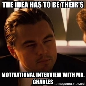 inceptionty - The idea has to be their's Motivational Interview with Mr. Charles
