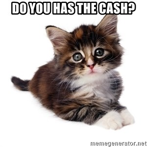 fyeahpussycats - Do you has the cash?
