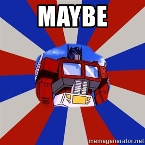 Optimus Prime - Maybe