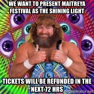 PSYLOL - We want to present Maitreya Festival as the shining light TICKETS WILL BE REFUNDED IN THE NEXT 72 HRS