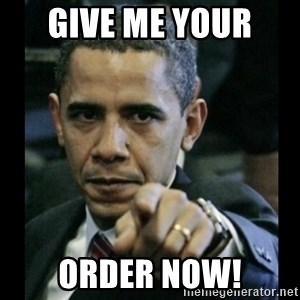 obama pointing - GIVE ME YOUR  ORDER NOW!