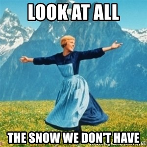 Sound Of Music Lady - Look at All The Snow we don't have