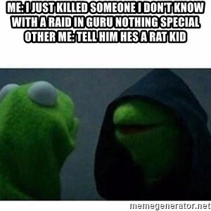 evil kermit top blank - Me: I just killed someone I don't know with a raid in guru nothing special Other me: Tell him hes a rat kid