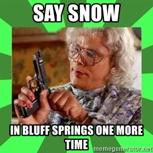 Madea - Say Snow In Bluff Springs one more time