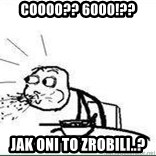 Cereal Guy Spit - COOOO?? 6000!?? Jak oni to zrobili..?