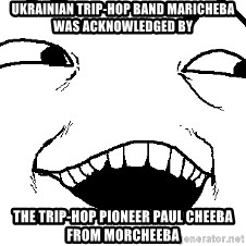 I see what you did there - Ukrainian trip-hop band MariCheba was acknowledged by the trip-hop pioneer Paul Cheebа from Morcheeba