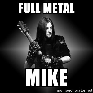 Black Metal - Full Metal Mike