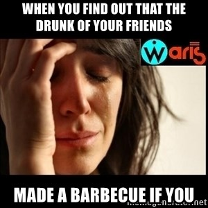 Mehbooba - When you find out that the drunk of your friends made a barbecue if you