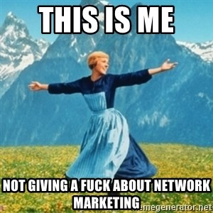 Sound Of Music Lady - THIS IS ME  NOT GIVING A FUCK ABOUT NETWORK MARKETING