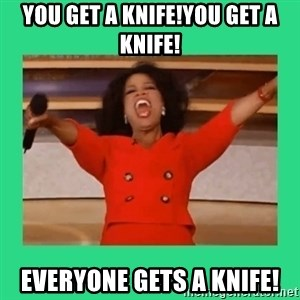 Oprah Car - YOU GET A KNIFE!YOU GET A KNIFE! EVERYONE GETS A KNIFE!