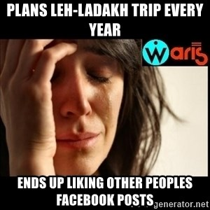 Mehbooba - PLANS LEH-LADAKH TRIP EVERY YEAR ENDS UP LIKING OTHER PEOPLES FACEBOOK POSTS