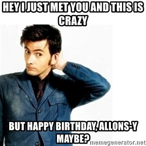 Doctor Who - Hey I just met you and this is crazy But happy birthday, allons-y maybe?