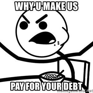 Cereal Guy Angry - Why u make us pay for your debt