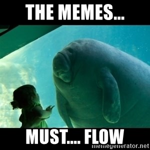 Overlord Manatee - The Memes... Must.... Flow