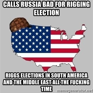 Scumbag America2 - calls Russia bad for rigging election Riggs elections in south America and the middle east all the fucking time