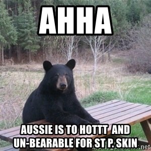 Patient Bear - Анна  Aussie Is To Hottt  And                  Un-Bearable For St P. Skin