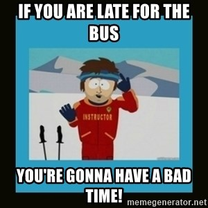 South Park Ski Instructor - If you are late for the bus You're gonna have a bad time!