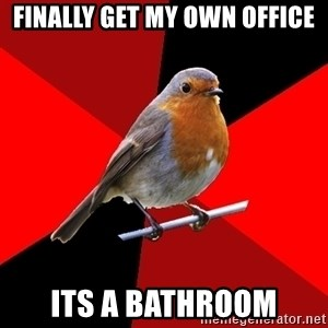 Retail Robin - Finally get my own office ITS A BATHROOM