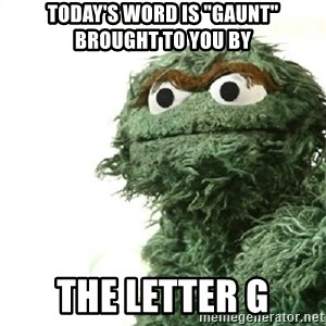 "Sad Oscar - Today's Word is ""Gaunt"" Brought to You by the letter G"