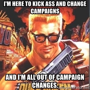 Duke Nukem Forever - I'm here to kick ass and change campaigns and i'm all out of campaign changes.