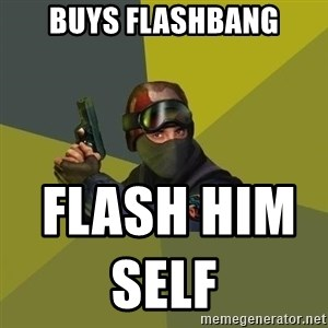 Counter Strike - BUYS FLASHBANG  FLASH HIM SELF