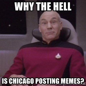 horny captain picard - why the hell is chicago posting memes?