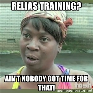 Everybody got time for that - Relias Training? Ain't nobody got time for that!