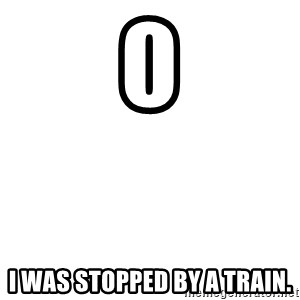 Blank Template - 0 I was stopped by a train.