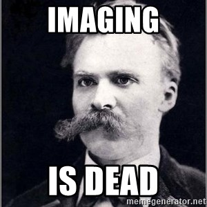 Nietzsche - IMAGING IS DEAD