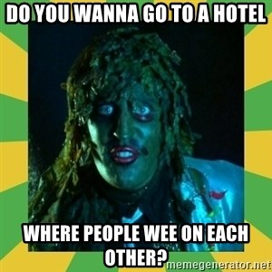 Old Greg - Do you wanna go to a hotel where people wee on each other?