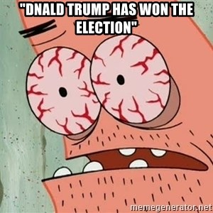 """Stoned Patrick - """"dnald trump has won the election"""""""