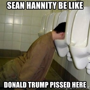 drunk meme - SEAN HANNITY BE LIKE DONALD TRUMP PISSED HERE