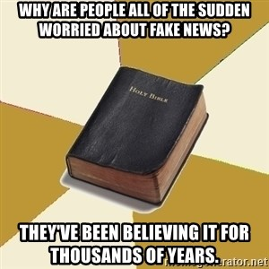 Denial Bible - Why are people all of the sudden worried about fake news? They've been believing it for thousands of years.