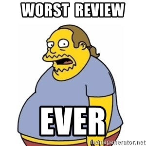 Comic Book Guy Worst Ever - Worst  Review  EVER