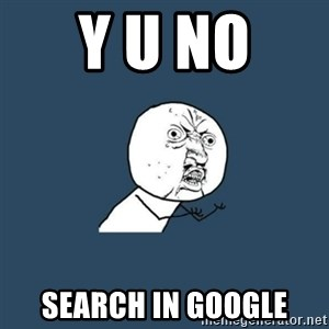 y you no - Y U NO  SEARCH IN GOOGLE