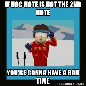 South Park Ski Instructor - If NOC note is not the 2nd note You're gonna have a bad time