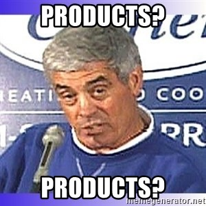 jim mora - Products? Products?