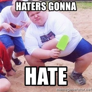 American Fat Kid - Haters gonna Hate