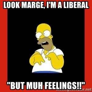 "Homer retard - look marge, i'm a liberal ""but muh feelings!!"""