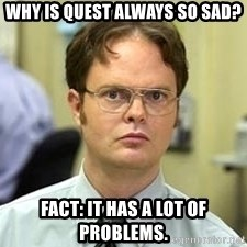 Dwight Shrute - why is quest always so sad? FACt: it has a lot of problems.