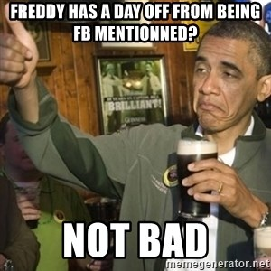 THUMBS UP OBAMA - freddy has a day off from being FB mentionned? not bad