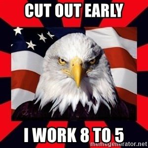 Bald Eagle - CUT OUT EARLY I WORK 8 to 5