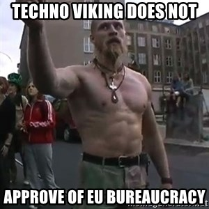 Techno Viking - Techno viking does not approve of EU bureaucracy