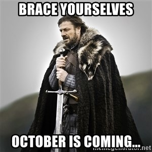 Game of Thrones - Brace Yourselves October is coming...