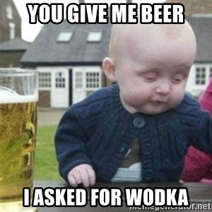 Bad Drunk Baby - You give me beer i asked for wodka