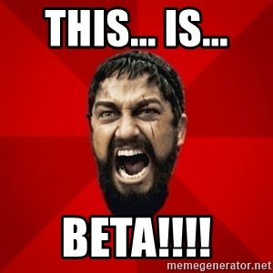 THIS IS SPARTAAA!!11!1 - This... is... BETA!!!!