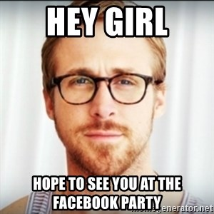 Ryan Gosling Hey Girl 3 - Hey Girl hope to see you at the facebook party