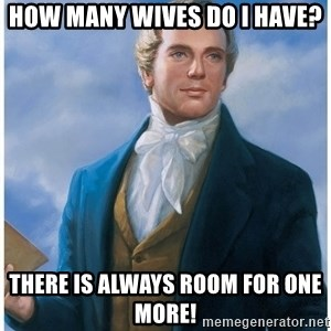 Joseph Smith - how many wives do i have? there is always room for one more!