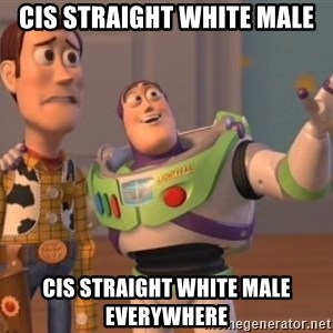 ToyStorys - cis straight white male cis straight white male everywhere
