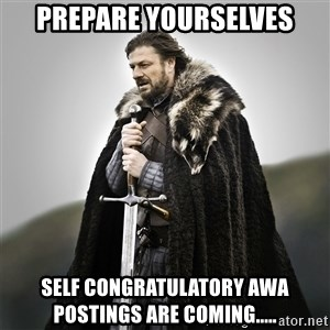 Game of Thrones - PREPARE YOURSELVES SELF CONGRATULATORY AWA POSTINGS ARE COMING.....